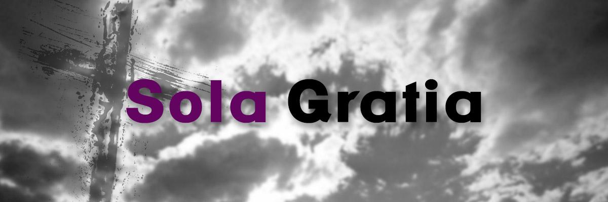 Sola Gratia by grace alone