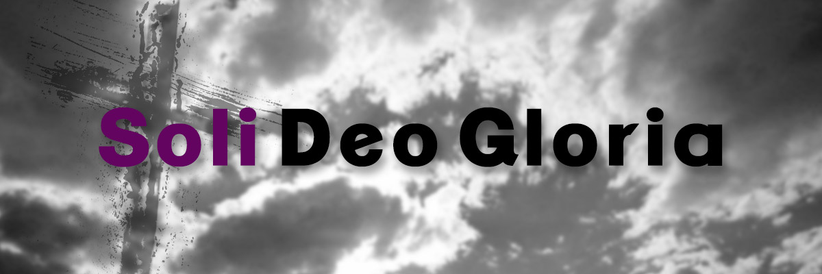 Soli Deo Gloria - To the Glory of God Alone