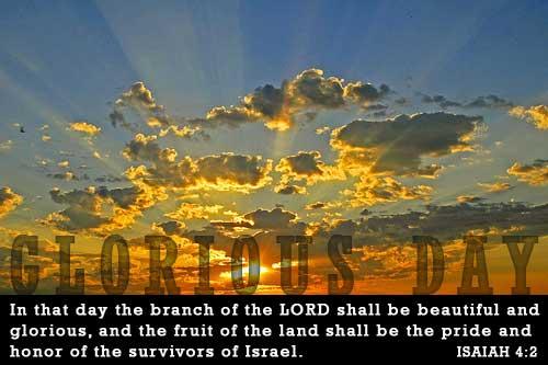 Glorious Day!  Isaiah 4:2