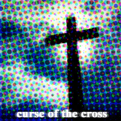 Curse of the Cross of Christ