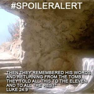 Easter Spoiler Alert - He is Risen