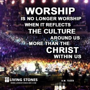 Worship is no longer worship when it reflects the culture around us more than the Christ within us. -- AW Tozer