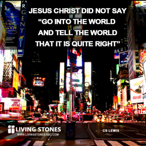 Jesus Christ did not say, 'Go into the world and tell the world that it is quite right' -- CS Lewis