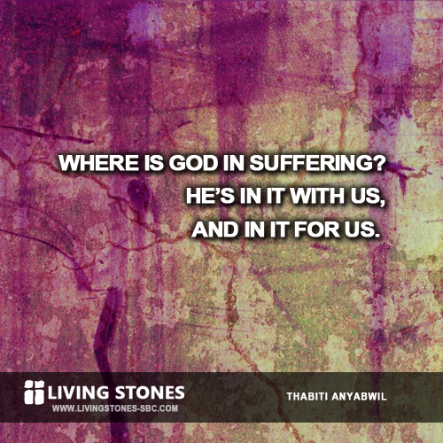 Where is God in suffering? He's in it with us, and in it for us. -- Thabiti Anyabwil
