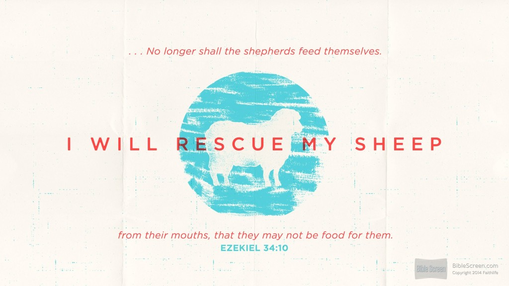 I will rescue my sheep Ezekiel 34:10  Logos.com